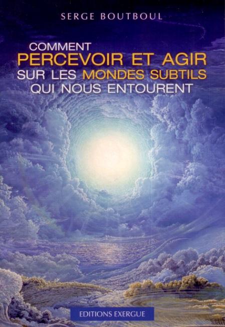 serge-boutboul-livre-2-comment-percevoir-et-agir-sur-les-mondes-subtils-qui-nous-entourent-couverture